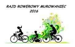 Więcej o: Rajd Rowerowy Murowaniec 2016 – zapisy